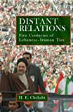 Chehabi, H. E.: Distant Relations: Iran And Lebanon in the Last 500 Years