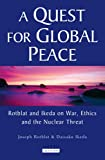 Rotblat, Joseph: A Quest for Global Peace: Rotblat and Ikeda on War, Ethics and the Nuclear Threat