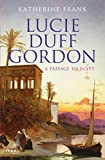 Frank, Katherine: Lucie Duff Gordon: A Passage to Egypt
