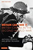 Aldgate, Anthony: Britain Can Take It: The British Cinema in the Second World War, New Edition (Cinema and Society)