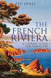 Jones, Ted: The French Riviera: A Literary Guide for Travellers