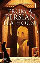 From a Persian Tea House: Travels in Old…
