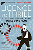 Chapman, James: Licence to Thrill: A Cultural History of the James Bond Films (Cinema and Society)
