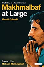 Makhmalbaf at Large: The Making of a Rebel…