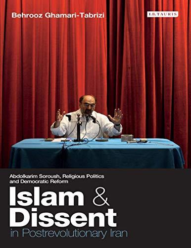 islam-and-dissent-in-postrevolutionary-iran-abdolkarim-soroush-religious-politics-and-democratic-reform-international-library-of-iranian-studies