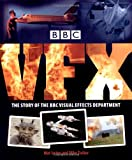 Irvine, Mat: BBC VFX: The Story of the BBC Visual Effects Department