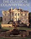 Watkin, David: The Classical Country House: From the Archives of Country Life
