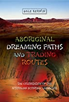 Aboriginal Dreaming Paths and Trading…