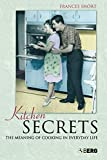 Short, Frances: Kitchen Secrets: The Meaning of Cooking in Everyday Life