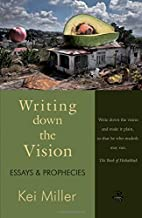 Writing Down the Vision: Essays & Prophecies…