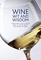 Wine Wit and Wisdom: Everything You'll Never…