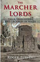 The Marcher Lords by Roger K. Turvey