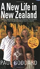 A New Life in New Zealand by Paul Goddard