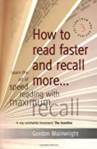 How to Read Faster and Recall More by Gordon…