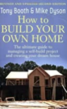 How to Build Your Own Home by Tony Booth