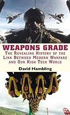 Weapons Grade: How Modern Warfare Gave Birth…