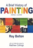 Bolton, Roy: A Brief History Of Painting