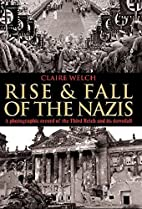 Rise & Fall of the Nazis by Claire Welch