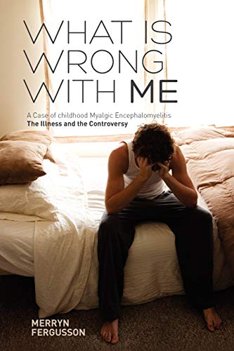 what-is-wrong-with-me-a-case-of-childhood-myalgic-encephalomyelitis-the-illness-and-the-controversy