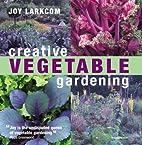 Creative Vegetable Gardening by Joy Larkcom