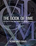 Hart-Davis, Adam: The Book of Time: Everything You Need to Know about the Biggest Idea in the Universe. Adam Hart-Davis