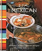 Real Mexican: 65 Classic & Contemporary…