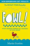 Gurdon, Martin: Fowl!: From Clucking Useless to a Success to Crow About!