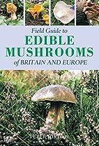 Field Guide Edible Mushrooms of Britain and…