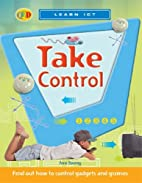 Learn ICT: Take Control (Learn Computing)