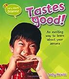 Tastes Good! by Sally Hewitt