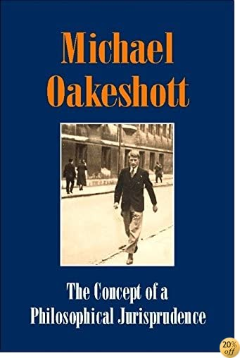 The Concept of a Philosophical Jurisprudence (Michael Oakeshott Selected Writings)