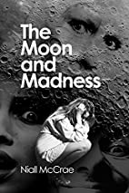 The Moon and Madness by Niall McCrae
