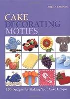 Cake Decorating Motifs: 150 Designs for…