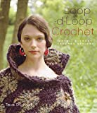 Teva Durham: Loop-d-loop Crochet: Novel, Elegant Crochet Designs