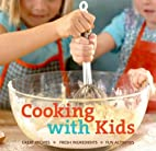 Cooking with Kids: Great Recipes, Fresh…