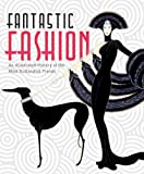 Cox, Barbara: Fantastic Fashion: An Illustrated History of the Most Outlandish Trends