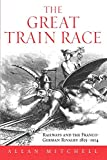 Mitchell, A.: The Great Train Race: Railways and the Franco-German Rivalry, 1815-1914