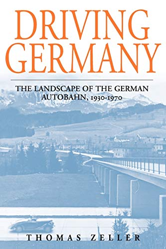 driving-germany-the-landscape-of-the-german-autobahn-1930-1970-studies-in-german-history