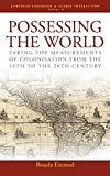 Etemad, Bouda: Possessing the World: Taking the Measurements of Colonisation from the Eighteenth to the Twentieth Century