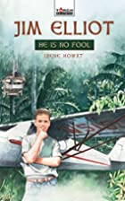 Jim Elliot: He Is No Fool (Torchbearers) by…