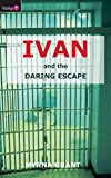 Grant, Myrna: Ivan and the Daring Escape