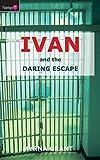 Grant, Myrna: Ivan and the Daring Escape