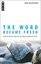 The Word Became Fresh: How to Preach from…