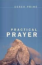 Practical Prayer by Derek Prime