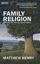 Family Religion: Principles for raising a…