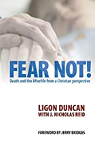 Fear Not! by Ligon Duncan