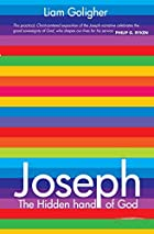 Joseph: The Hidden Hand of God by Liam…