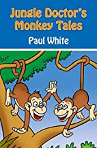 Jungle Doctor's Monkey Tales by Paul White
