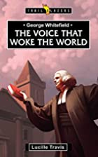 George Whitefield: Voice That Woke the World…