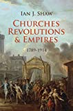 Shaw, Ian: Churches, Revolutions and Empires: 1789-1914